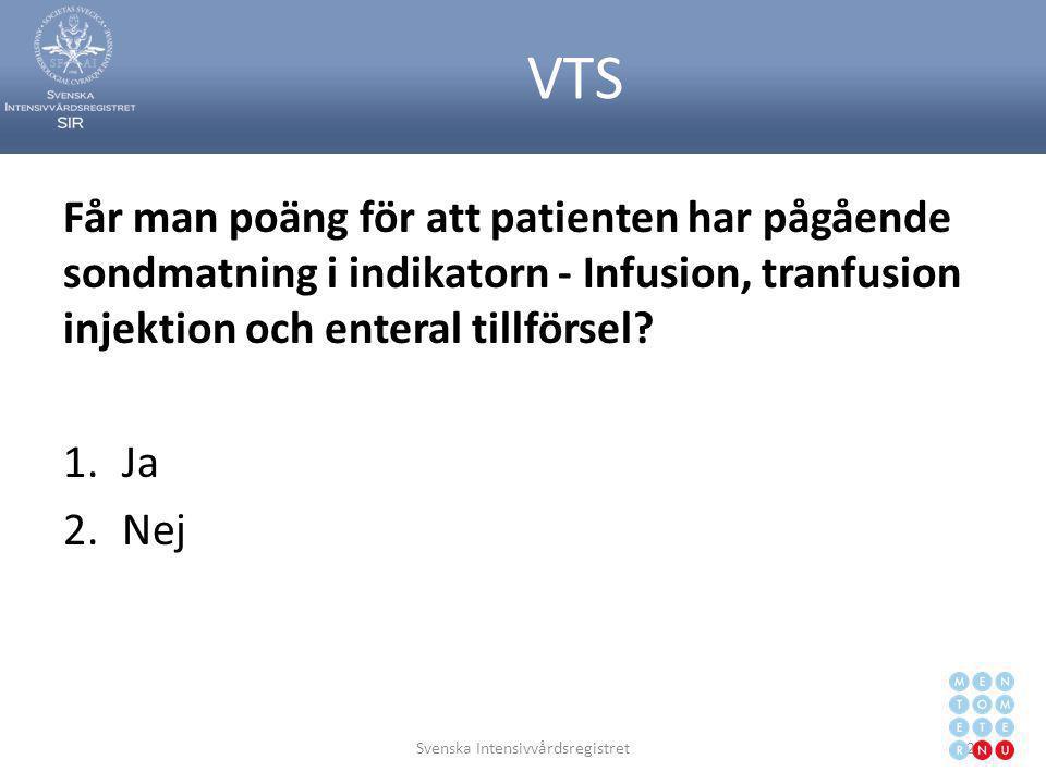 VTS Får man poäng för att patienten har pågående sondmatning i indikatorn - Infusion, tranfusion injektion och enteral tillförsel? 1.Ja 2.Nej Svenska
