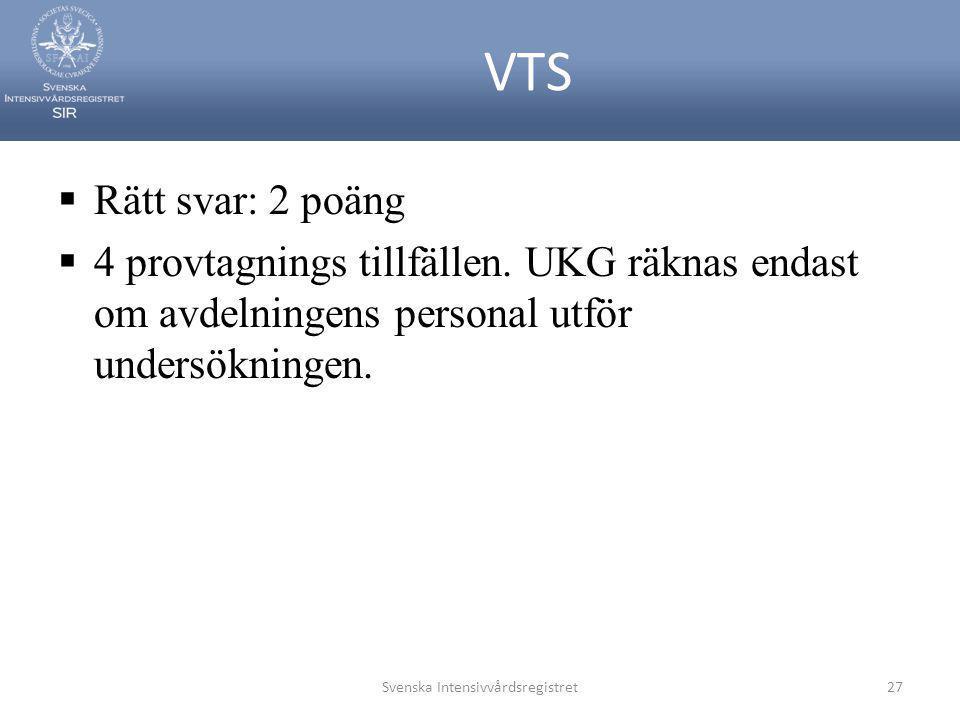 VTS  Rätt svar: 2 poäng  4 provtagnings tillfällen. UKG räknas endast om avdelningens personal utför undersökningen. Svenska Intensivvårdsregistret2