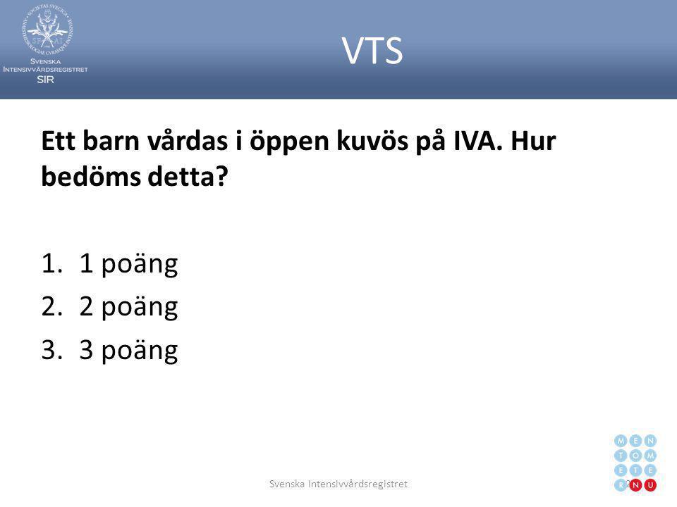 VTS Ett barn vårdas i öppen kuvös på IVA. Hur bedöms detta? 1.1 poäng 2.2 poäng 3.3 poäng Svenska Intensivvårdsregistret28