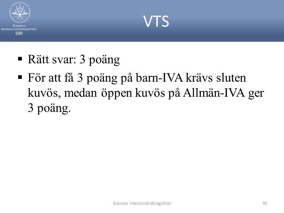 VTS  Rätt svar: 3 poäng  För att få 3 poäng på barn-IVA krävs sluten kuvös, medan öppen kuvös på Allmän-IVA ger 3 poäng. Svenska Intensivvårdsregist