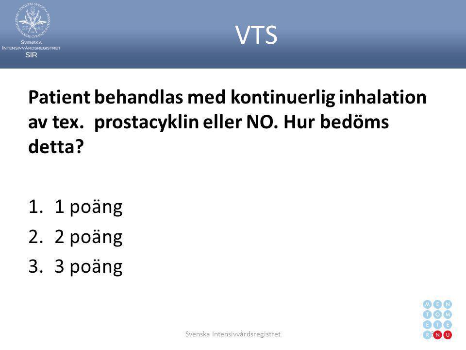 VTS Patient behandlas med kontinuerlig inhalation av tex. prostacyklin eller NO. Hur bedöms detta? 1.1 poäng 2.2 poäng 3.3 poäng Svenska Intensivvårds