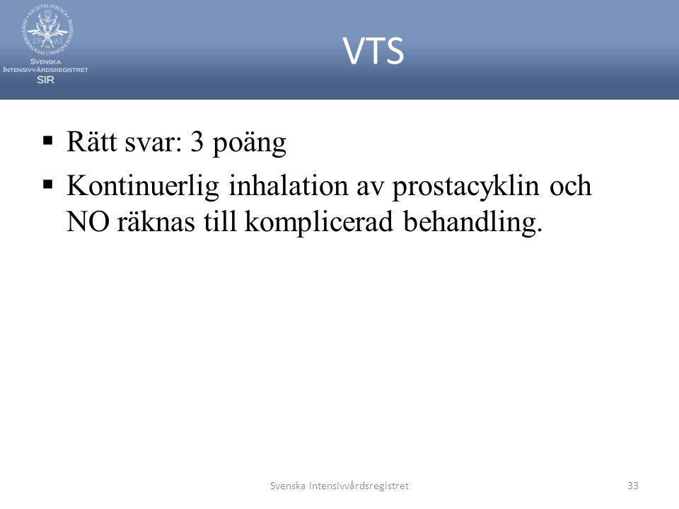 VTS  Rätt svar: 3 poäng  Kontinuerlig inhalation av prostacyklin och NO räknas till komplicerad behandling. Svenska Intensivvårdsregistret33