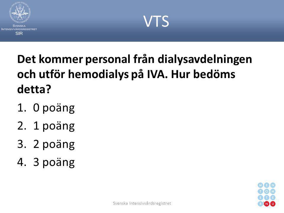 VTS Det kommer personal från dialysavdelningen och utför hemodialys på IVA. Hur bedöms detta? 1.0 poäng 2.1 poäng 3.2 poäng 4.3 poäng Svenska Intensiv