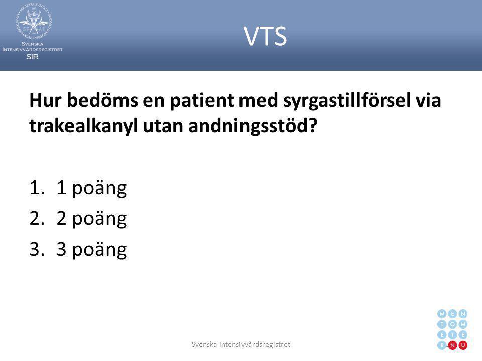 VTS Hur bedöms en patient med syrgastillförsel via trakealkanyl utan andningsstöd? 1.1 poäng 2.2 poäng 3.3 poäng Svenska Intensivvårdsregistret37