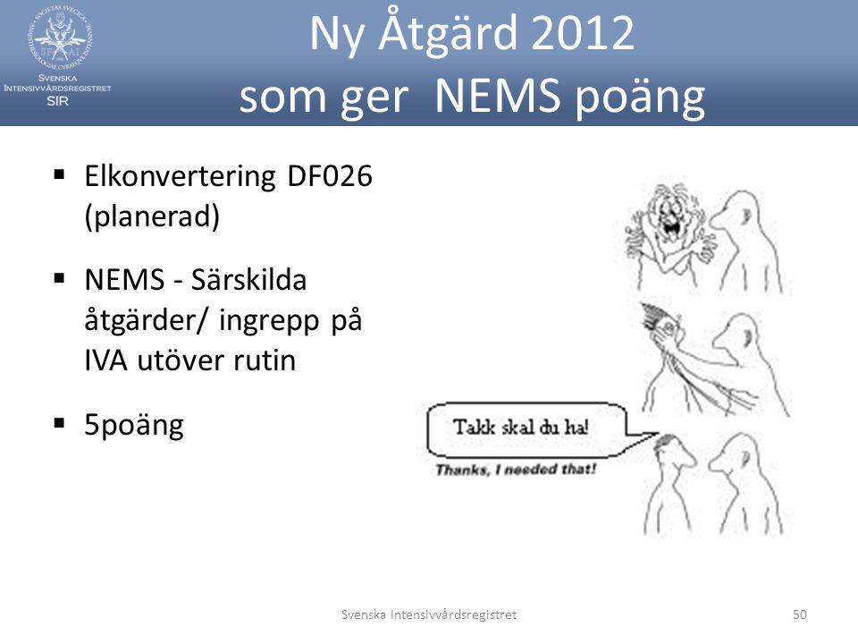 Ny Åtgärd 2012 som ger NEMS poäng  Elkonvertering DF026 (planerad)  NEMS - Särskilda åtgärder/ ingrepp på IVA utöver rutin  5poäng Svenska Intensiv
