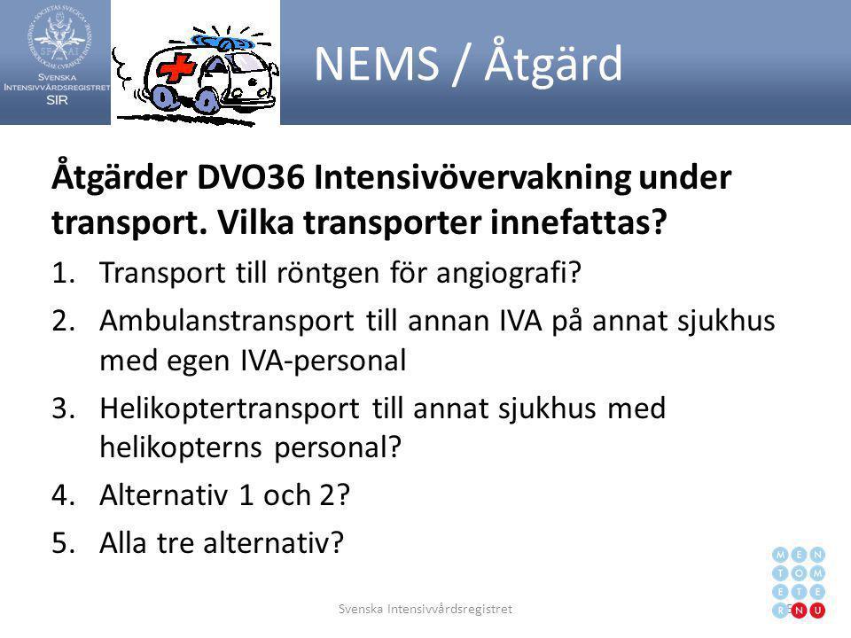 NEMS / Åtgärd Åtgärder DVO36 Intensivövervakning under transport. Vilka transporter innefattas? 1.Transport till röntgen för angiografi? 2.Ambulanstra