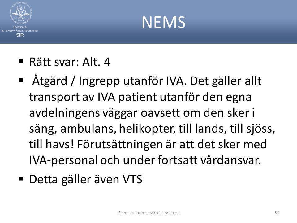 NEMS  Rätt svar: Alt. 4  Åtgärd / Ingrepp utanför IVA. Det gäller allt transport av IVA patient utanför den egna avdelningens väggar oavsett om den