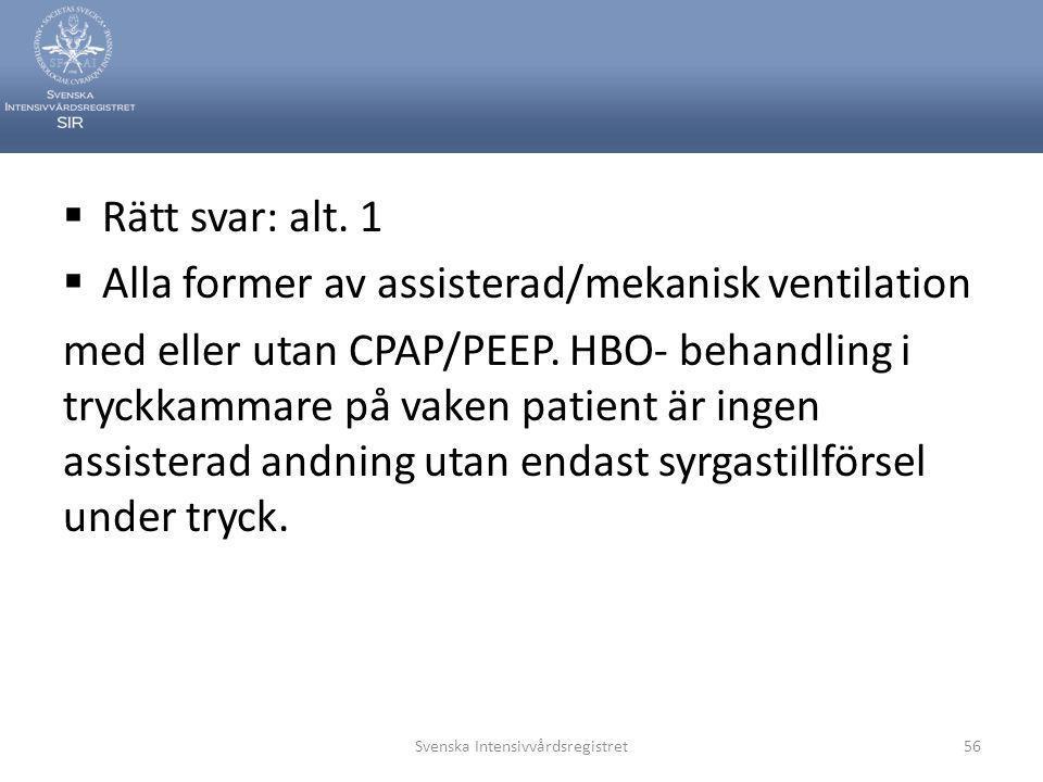  Rätt svar: alt.1  Alla former av assisterad/mekanisk ventilation med eller utan CPAP/PEEP.