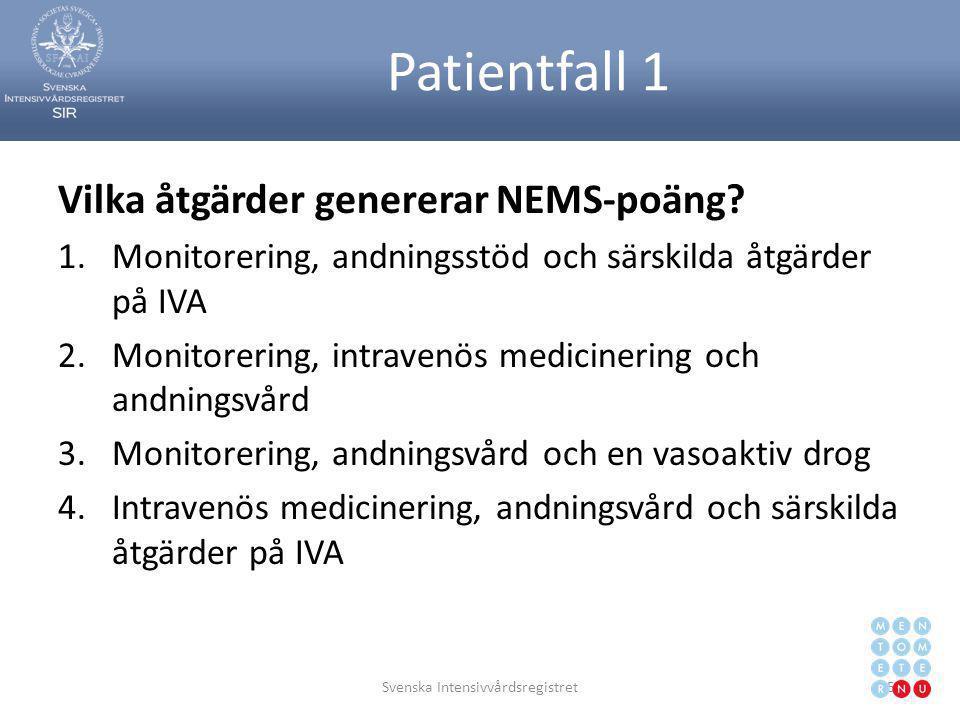 Patientfall 1 Vilka åtgärder genererar NEMS-poäng? 1.Monitorering, andningsstöd och särskilda åtgärder på IVA 2.Monitorering, intravenös medicinering
