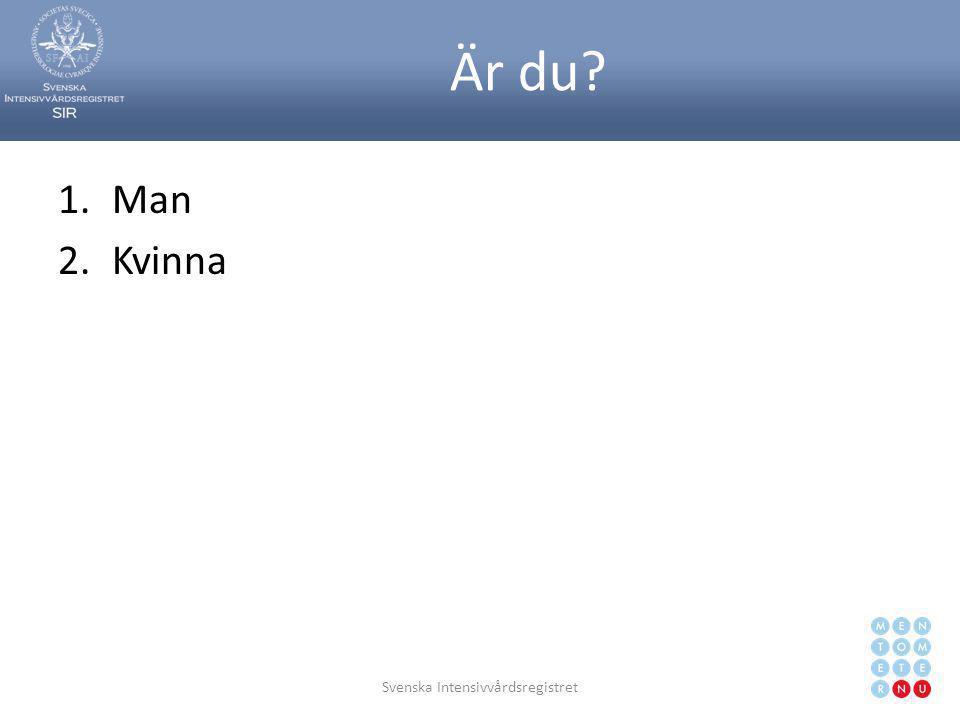 Är du? 1.Man 2.Kvinna Svenska Intensivvårdsregistret6