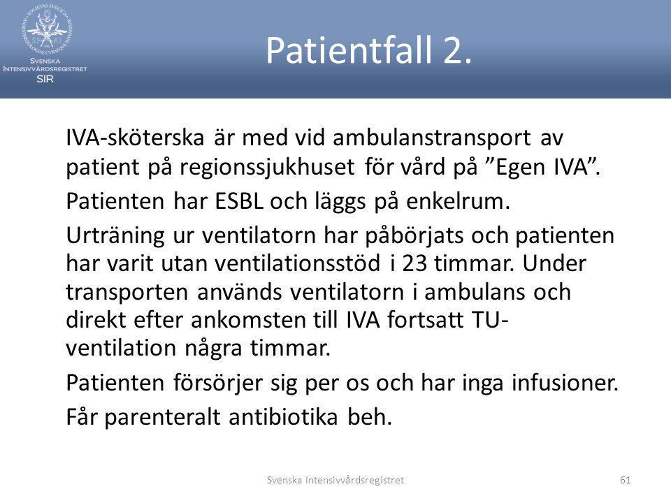 """Patientfall 2. IVA-sköterska är med vid ambulanstransport av patient på regionssjukhuset för vård på """"Egen IVA"""". Patienten har ESBL och läggs på enkel"""