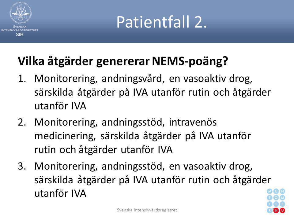Patientfall 2. Vilka åtgärder genererar NEMS-poäng? 1.Monitorering, andningsvård, en vasoaktiv drog, särskilda åtgärder på IVA utanför rutin och åtgär