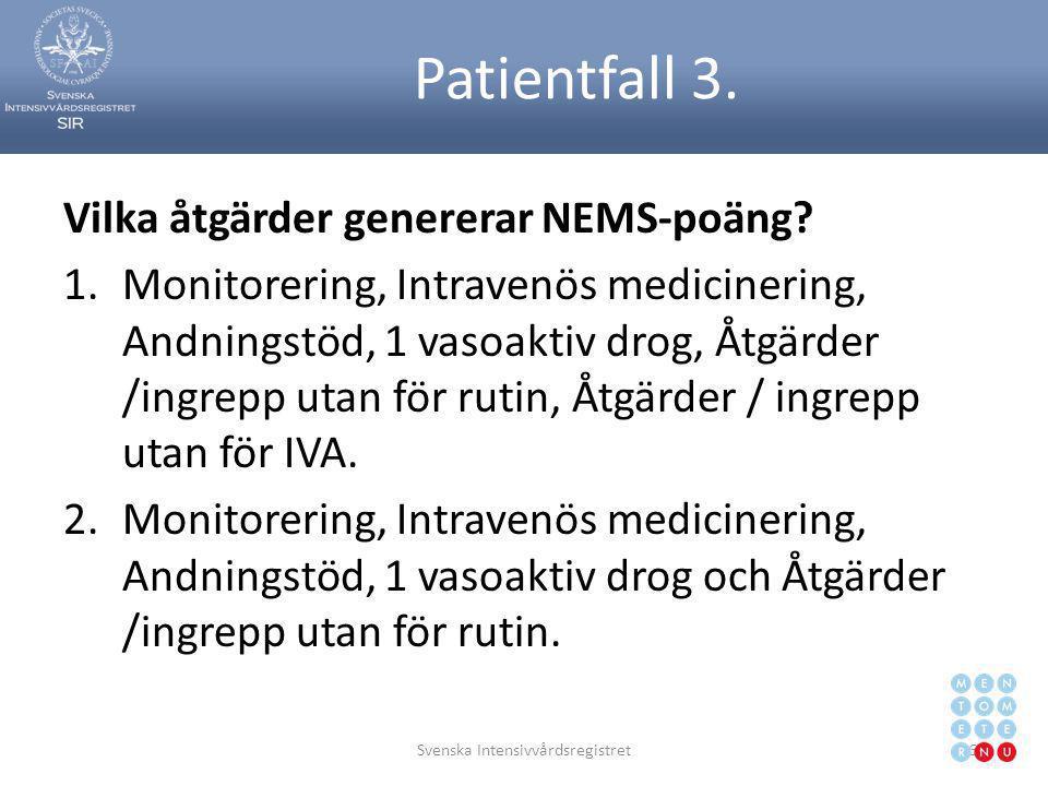 Patientfall 3. Vilka åtgärder genererar NEMS-poäng? 1.Monitorering, Intravenös medicinering, Andningstöd, 1 vasoaktiv drog, Åtgärder /ingrepp utan för
