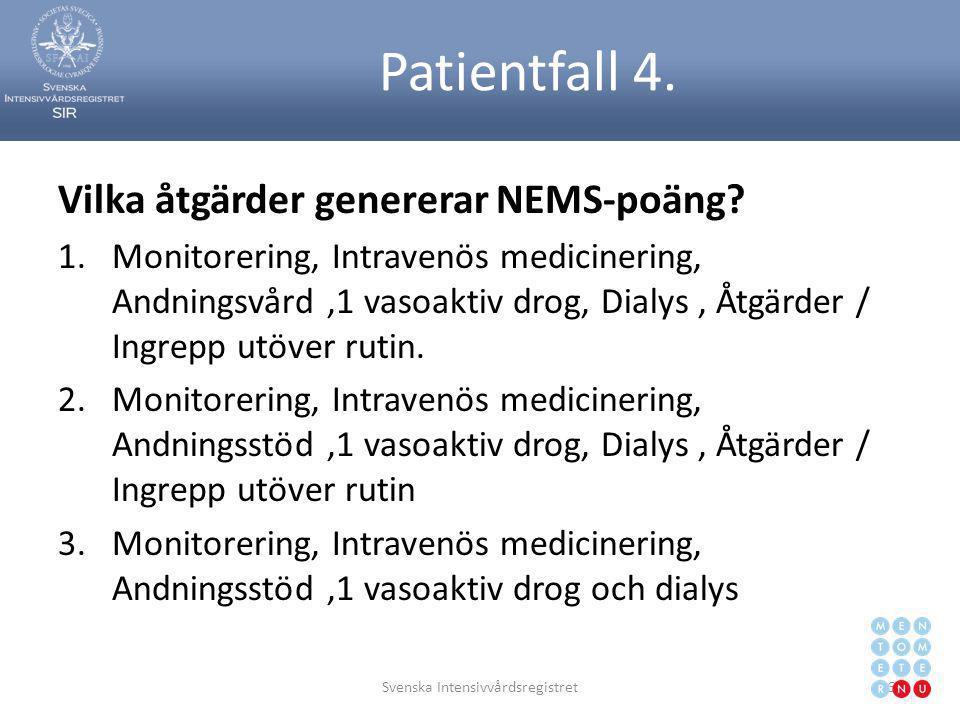 Patientfall 4. Vilka åtgärder genererar NEMS-poäng? 1.Monitorering, Intravenös medicinering, Andningsvård,1 vasoaktiv drog, Dialys, Åtgärder / Ingrepp