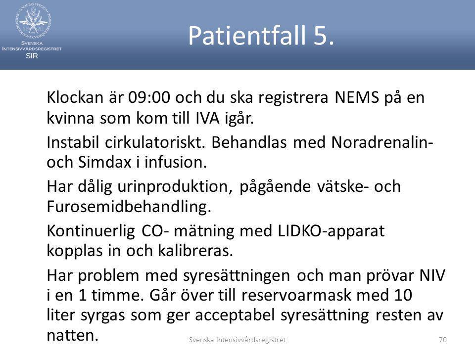 Patientfall 5. Klockan är 09:00 och du ska registrera NEMS på en kvinna som kom till IVA igår. Instabil cirkulatoriskt. Behandlas med Noradrenalin- oc