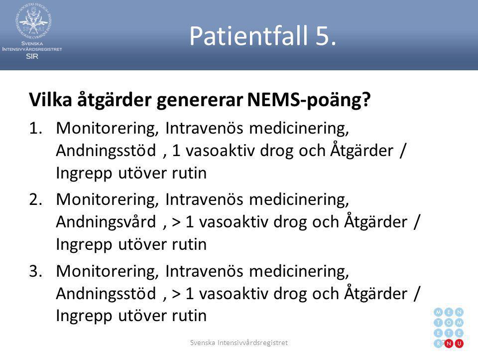 Vilka åtgärder genererar NEMS-poäng? 1.Monitorering, Intravenös medicinering, Andningsstöd, 1 vasoaktiv drog och Åtgärder / Ingrepp utöver rutin 2.Mon