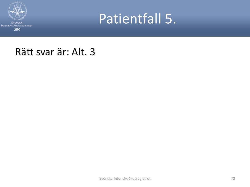 Rätt svar är: Alt. 3 Svenska Intensivvårdsregistret72