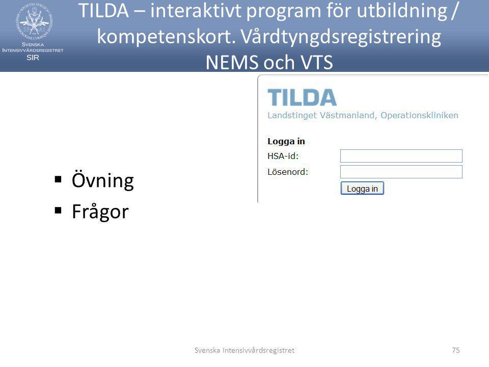 TILDA – interaktivt program för utbildning / kompetenskort. Vårdtyngdsregistrering NEMS och VTS Svenska Intensivvårdsregistret75  Övning  Frågor