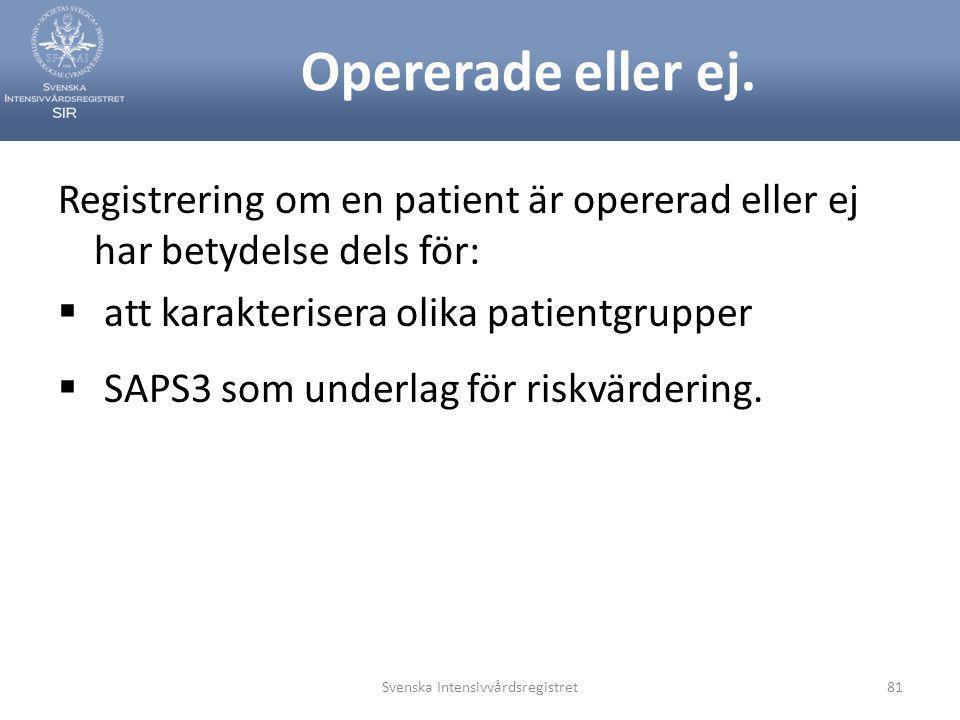 Opererade eller ej. Registrering om en patient är opererad eller ej har betydelse dels för:  att karakterisera olika patientgrupper  SAPS3 som under