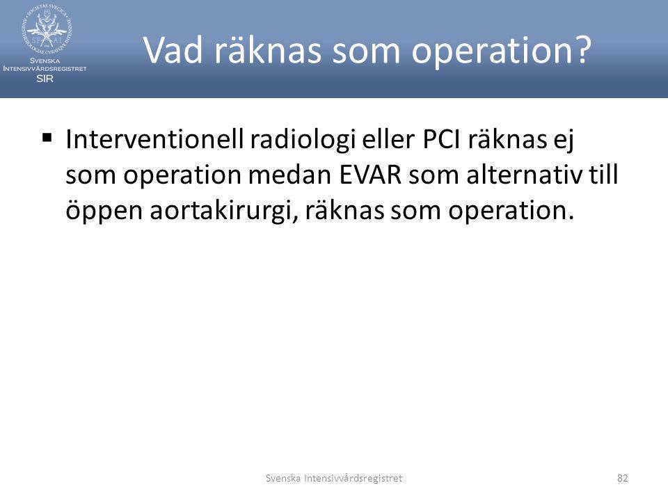 Vad räknas som operation?  Interventionell radiologi eller PCI räknas ej som operation medan EVAR som alternativ till öppen aortakirurgi, räknas som