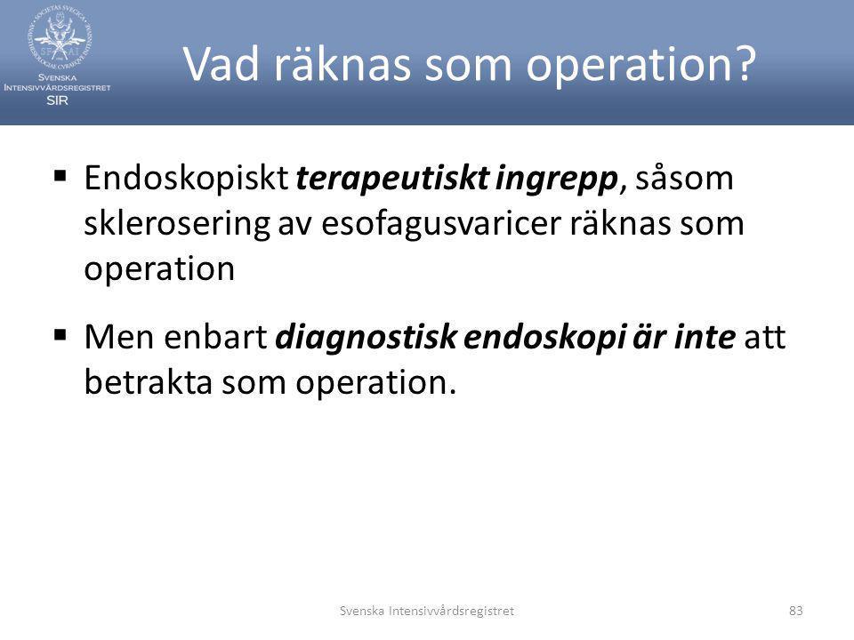 Vad räknas som operation?  Endoskopiskt terapeutiskt ingrepp, såsom sklerosering av esofagusvaricer räknas som operation  Men enbart diagnostisk end