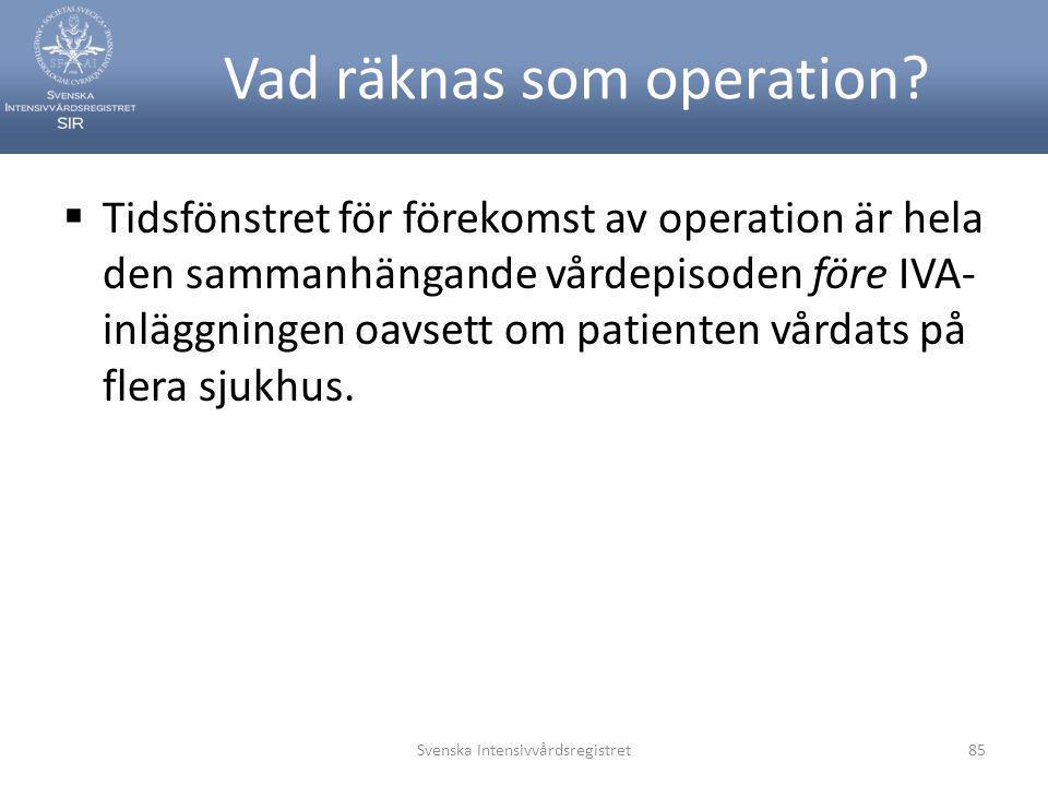 Vad räknas som operation?  Tidsfönstret för förekomst av operation är hela den sammanhängande vårdepisoden före IVA- inläggningen oavsett om patiente