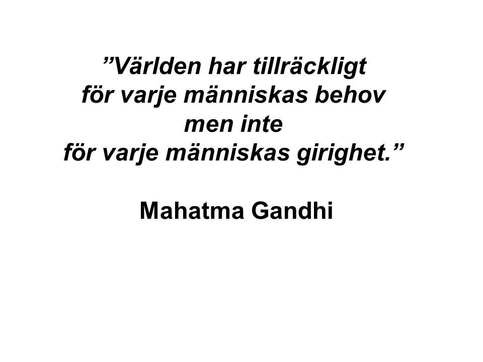 """""""Världen har tillräckligt för varje människas behov men inte för varje människas girighet."""" Mahatma Gandhi"""