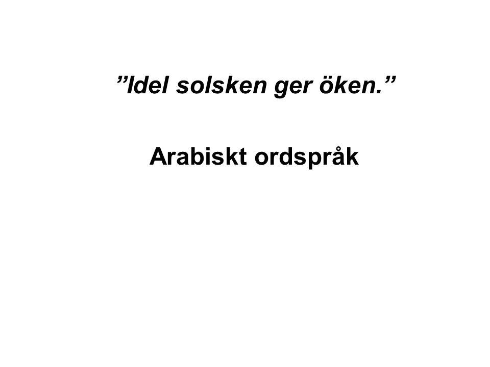 """""""Idel solsken ger öken."""" Arabiskt ordspråk"""