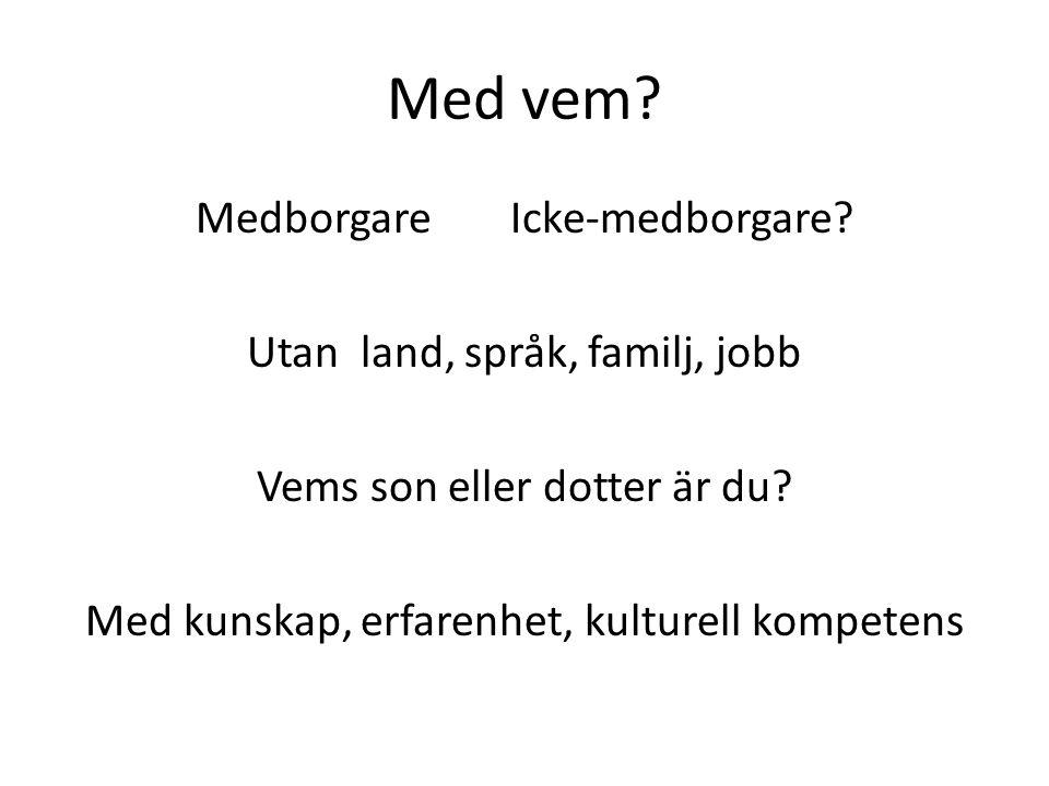 Med vem. MedborgareIcke-medborgare. Utan land, språk, familj, jobb Vems son eller dotter är du.
