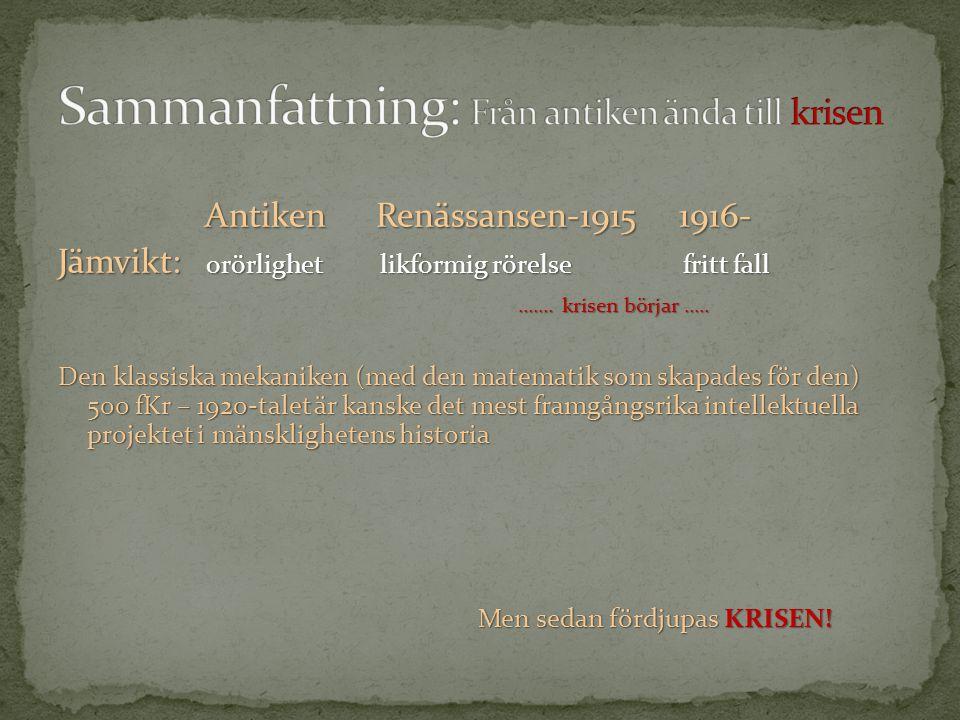 Antiken Renässansen-1915 1916- Jämvikt: orörlighet likformig rörelse fritt fall....... krisen börjar............ krisen börjar..... Den klassiska meka