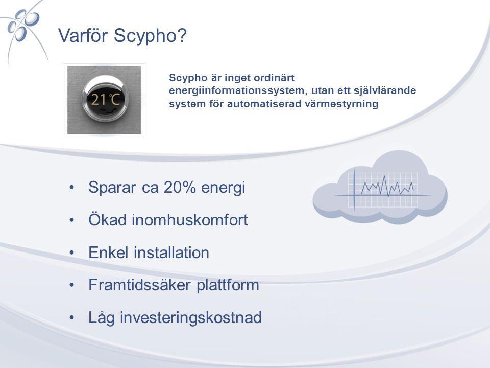 •Sparar ca 20% energi •Ökad inomhuskomfort •Enkel installation •Framtidssäker plattform •Låg investeringskostnad Varför Scypho? Scypho är inget ordinä