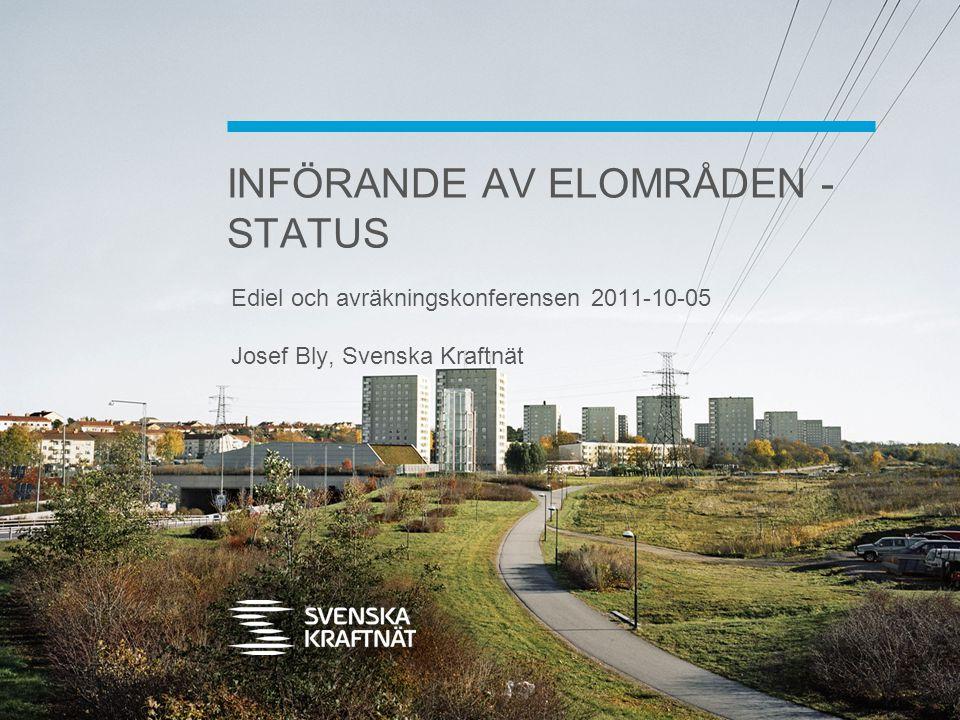 INFÖRANDE AV ELOMRÅDEN - STATUS Ediel och avräkningskonferensen 2011-10-05 Josef Bly, Svenska Kraftnät