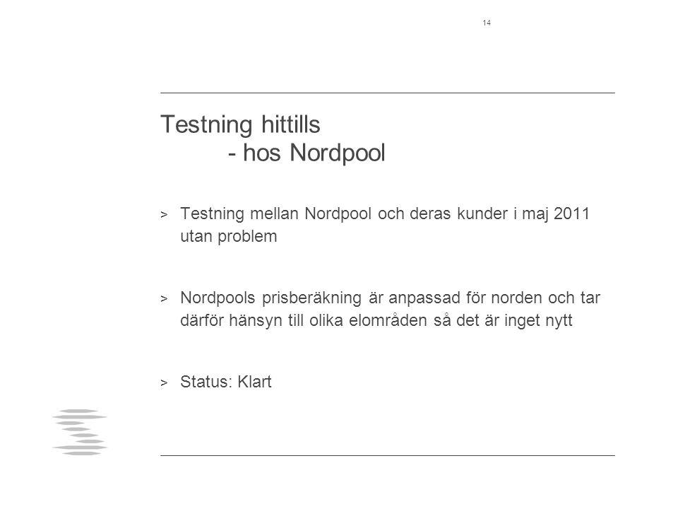 Testning hittills - hos Nordpool > Testning mellan Nordpool och deras kunder i maj 2011 utan problem > Nordpools prisberäkning är anpassad för norden och tar därför hänsyn till olika elområden så det är inget nytt > Status: Klart 14