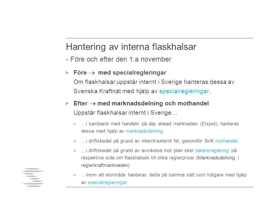 Hantering av interna flaskhalsar - Före och efter den 1:a november > Före  med specialregleringar Om flaskhalsar uppstår internt i Sverige hanteras dessa av Svenska Kraftnät med hjälp av specialregleringar.