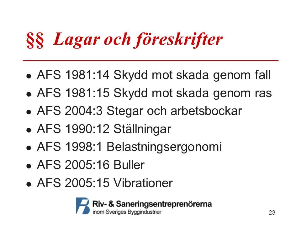 §§ Lagar och föreskrifter  AFS 1981:14 Skydd mot skada genom fall  AFS 1981:15 Skydd mot skada genom ras  AFS 2004:3 Stegar och arbetsbockar  AFS