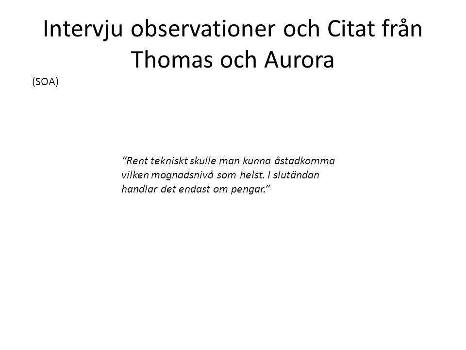 """Intervju observationer och Citat från Thomas och Aurora (SOA) """"Rent tekniskt skulle man kunna åstadkomma vilken mognadsnivå som helst. I slutändan"""