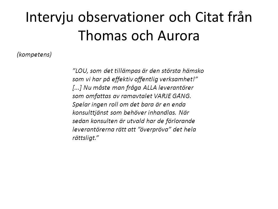 """Intervju observationer och Citat från Thomas och Aurora (kompetens) """"LOU, som det tillämpas är den största hämsko som vi har på effektiv offentli"""
