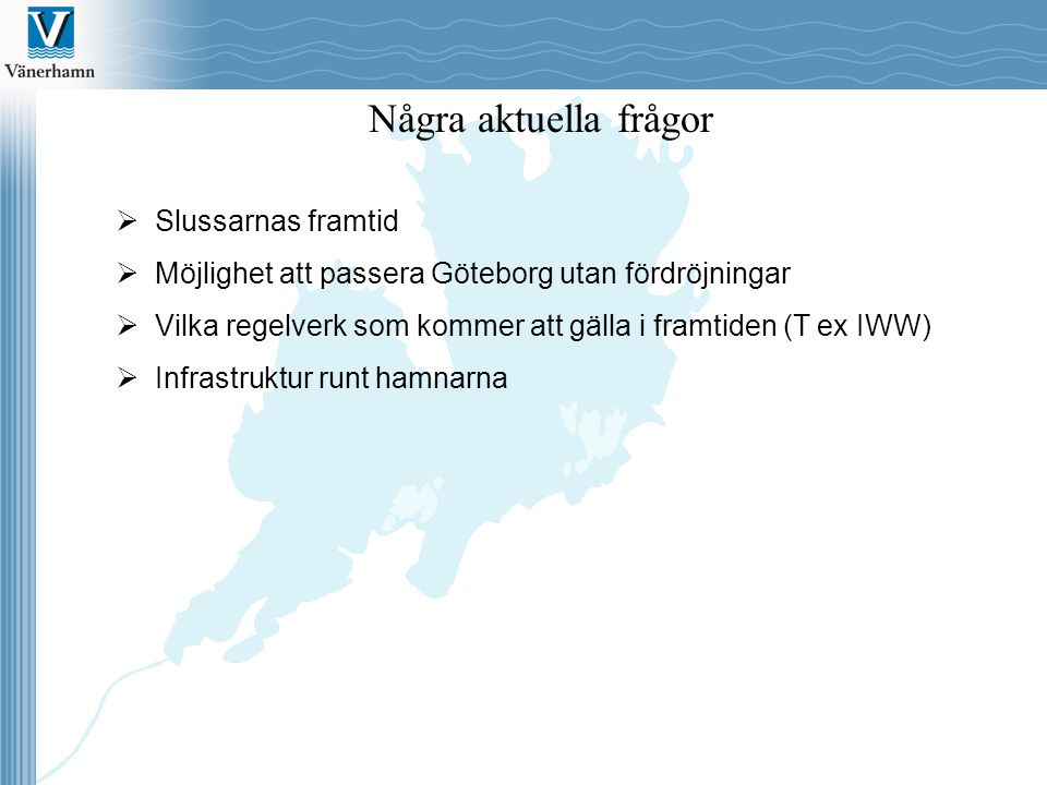 Några aktuella frågor  Slussarnas framtid  Möjlighet att passera Göteborg utan fördröjningar  Vilka regelverk som kommer att gälla i framtiden (T e