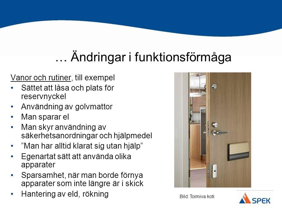 … Ändringar i funktionsförmåga Vanor och rutiner, till exempel •Sättet att låsa och plats för reservnyckel •Användning av golvmattor •Man sparar el •M