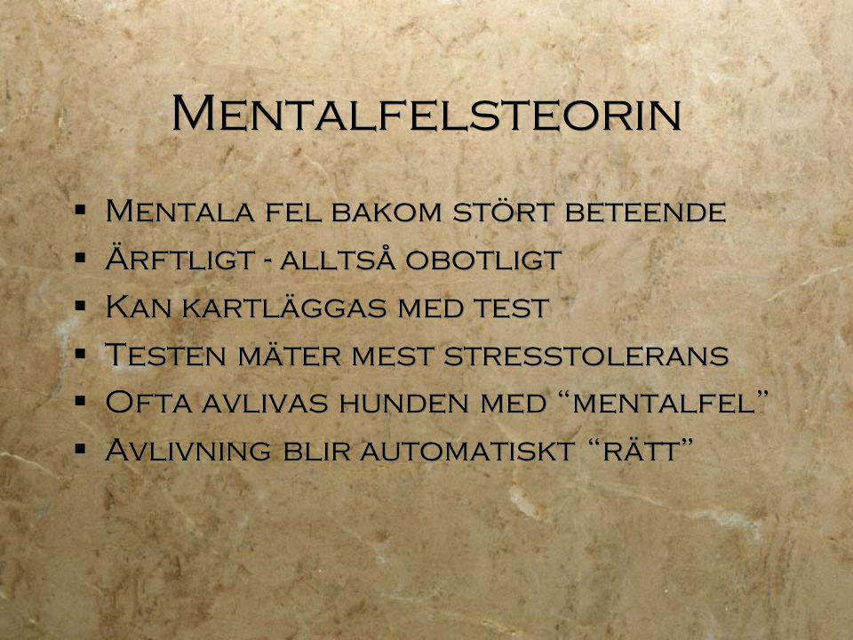 Mentalfelsteorin  Mentala fel bakom stört beteende  Ärftligt - alltså obotligt  Kan kartläggas med test  Testen mäter mest stresstolerans  Ofta a