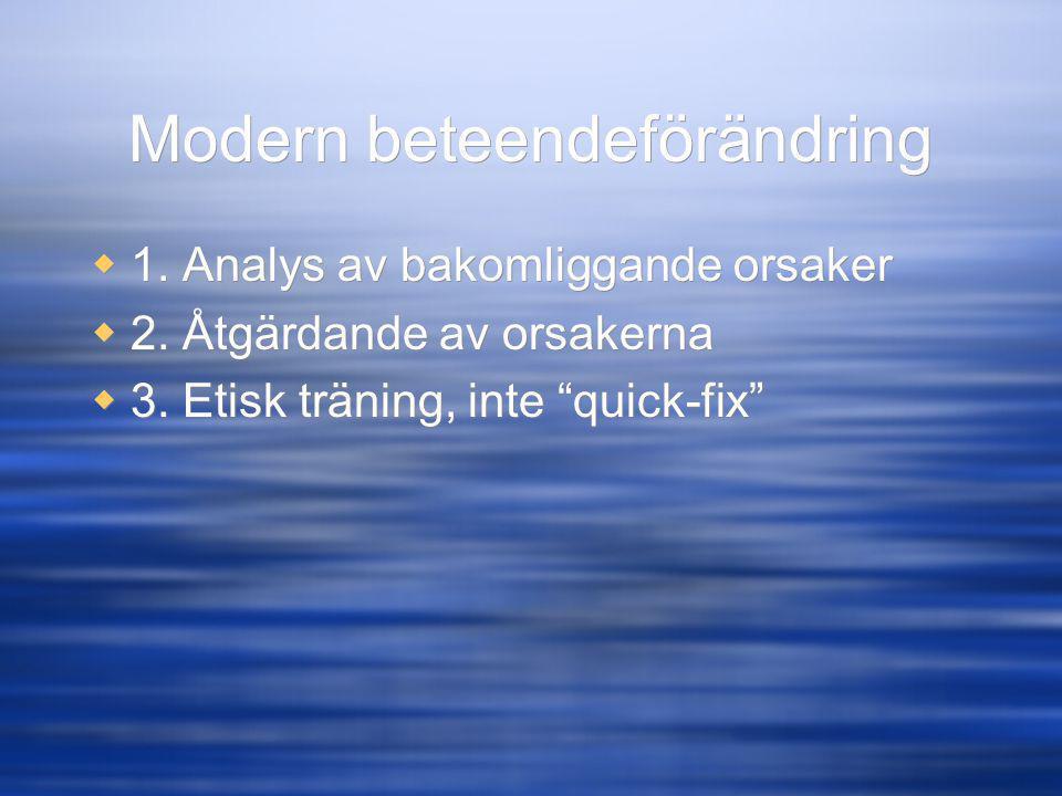 """Modern beteendeförändring  1. Analys av bakomliggande orsaker  2. Åtgärdande av orsakerna  3. Etisk träning, inte """"quick-fix""""  1. Analys av bakoml"""