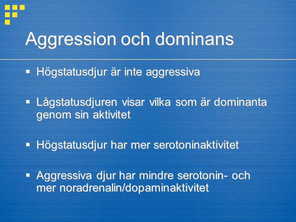 Aggression och dominans  Högstatusdjur är inte aggressiva  Lågstatusdjuren visar vilka som är dominanta genom sin aktivitet  Högstatusdjur har mer
