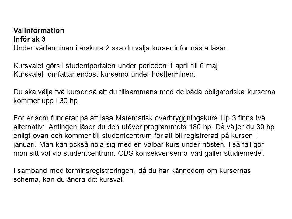 Valinformation Inför åk 3 Under vårterminen i årskurs 2 ska du välja kurser inför nästa läsår.
