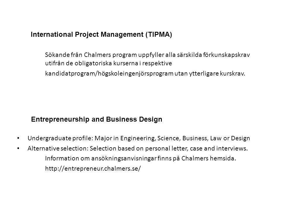 International Project Management (TIPMA) Sökande från Chalmers program uppfyller alla särskilda förkunskapskrav utifrån de obligatoriska kurserna i respektive kandidatprogram/högskoleingenjörsprogram utan ytterligare kurskrav.