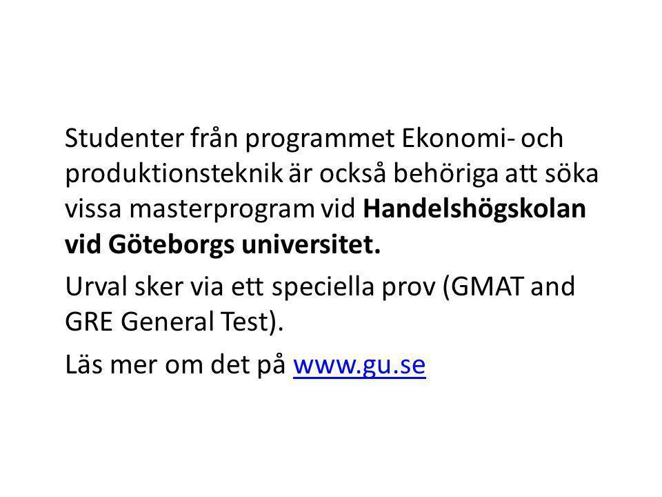 Studenter från programmet Ekonomi- och produktionsteknik är också behöriga att söka vissa masterprogram vid Handelshögskolan vid Göteborgs universitet.