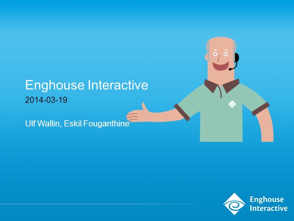 Enghouse Interactive 2014-03-19 Ulf Wallin, Eskil Fouganthine