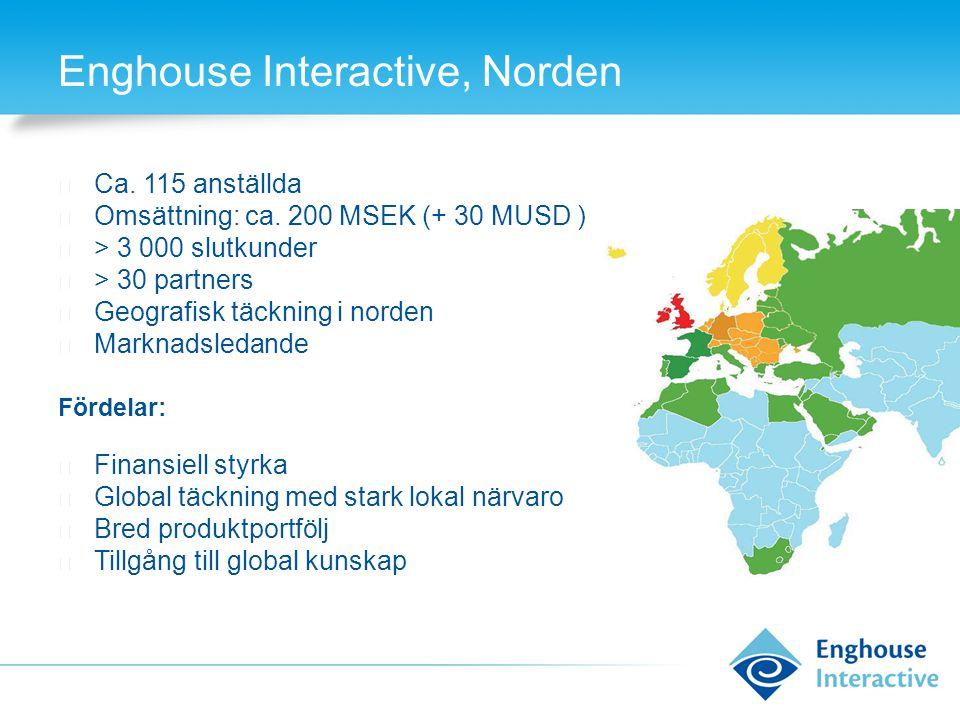 Enghouse Interactive, Norden ◆ Ca. 115 anställda ◆ Omsättning: ca. 200 MSEK (+ 30 MUSD ) ◆ > 3 000 slutkunder ◆ > 30 partners ◆ Geografisk täckning i