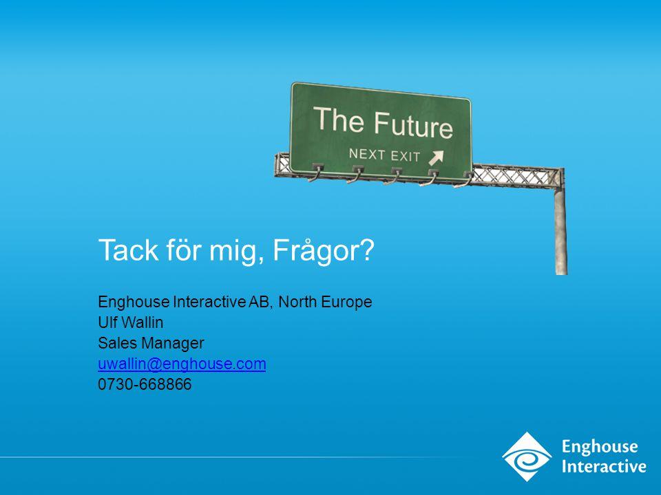 Tack för mig, Frågor? Enghouse Interactive AB, North Europe Ulf Wallin Sales Manager uwallin@enghouse.com 0730-668866