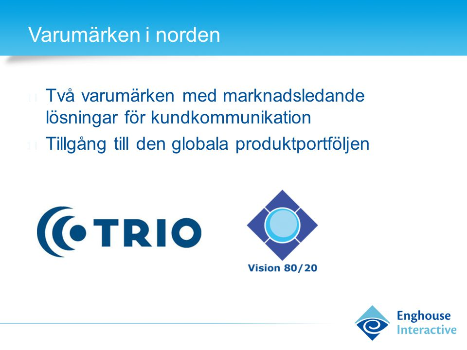 Varumärken i norden ◆ Två varumärken med marknadsledande lösningar för kundkommunikation ◆ Tillgång till den globala produktportföljen
