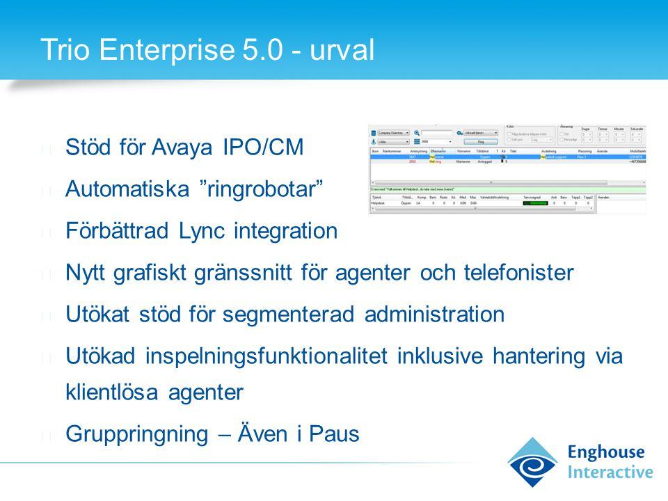 """Trio Enterprise 5.0 - urval ◆ Stöd för Avaya IPO/CM ◆ Automatiska """"ringrobotar"""" ◆ Förbättrad Lync integration ◆ Nytt grafiskt gränssnitt för agenter o"""